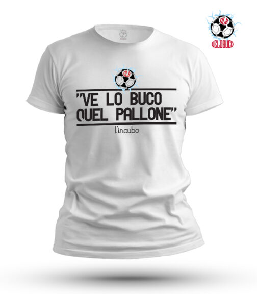 T-SHIRT VE LO BUCO QUEL PALLONE